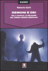 Demoni e Dei. Dio, il Diavolo, la religione nel cinema horror americano - Curti, Roberto