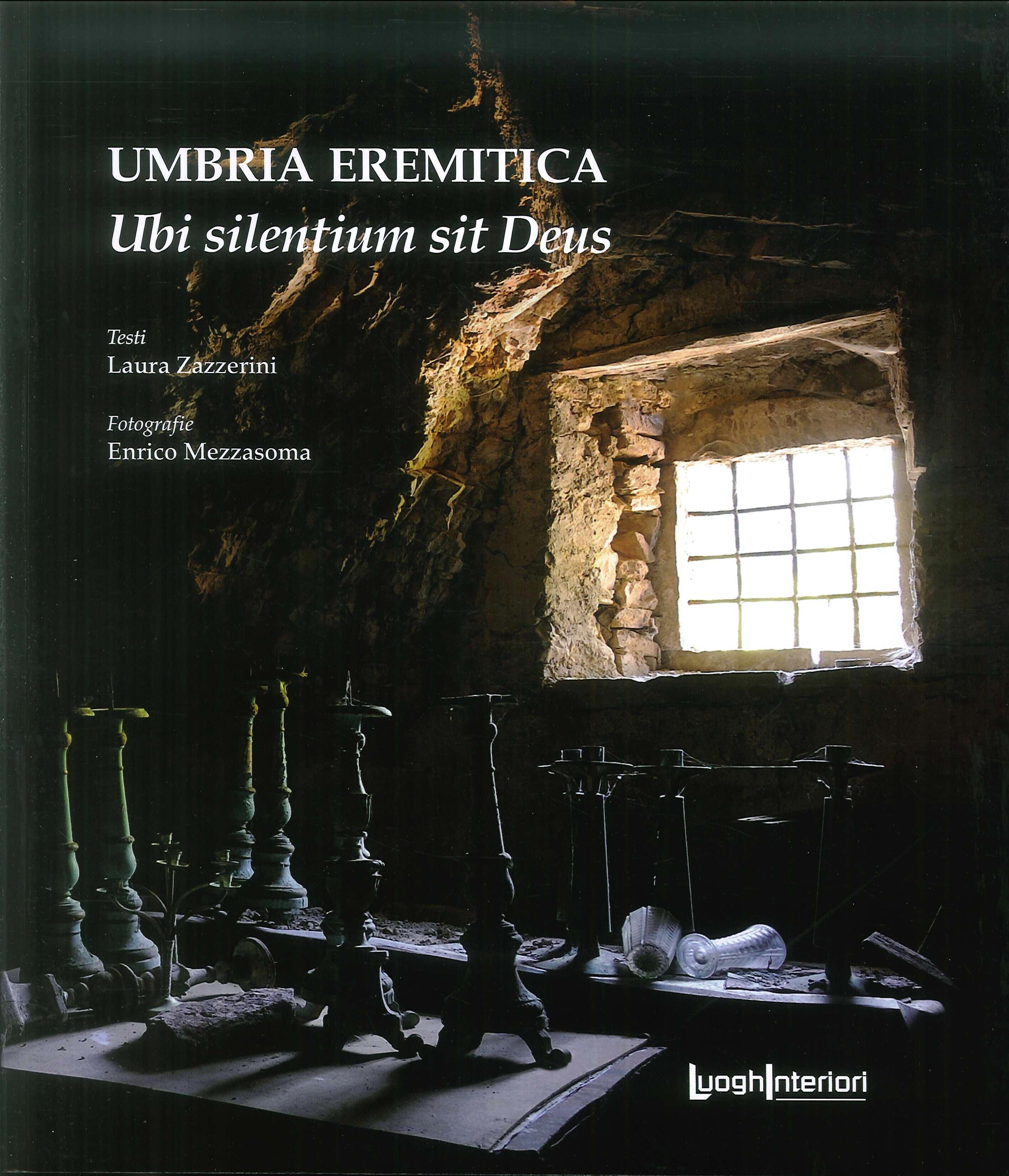 Umbria eremitica. Ubi silentium sit Deus - Laura Zazzerini