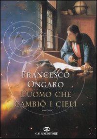 L'Uomo che cambiò i cieli - Ongaro, Francesco