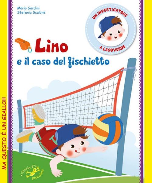 Lino e il caso del fischietto. Un investigatore a Lagoverde - Gardini Mario; Scalone Stefania