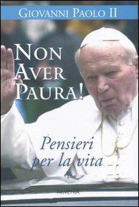 Non aver paura! Pensieri per la vita - Giovanni Paolo II
