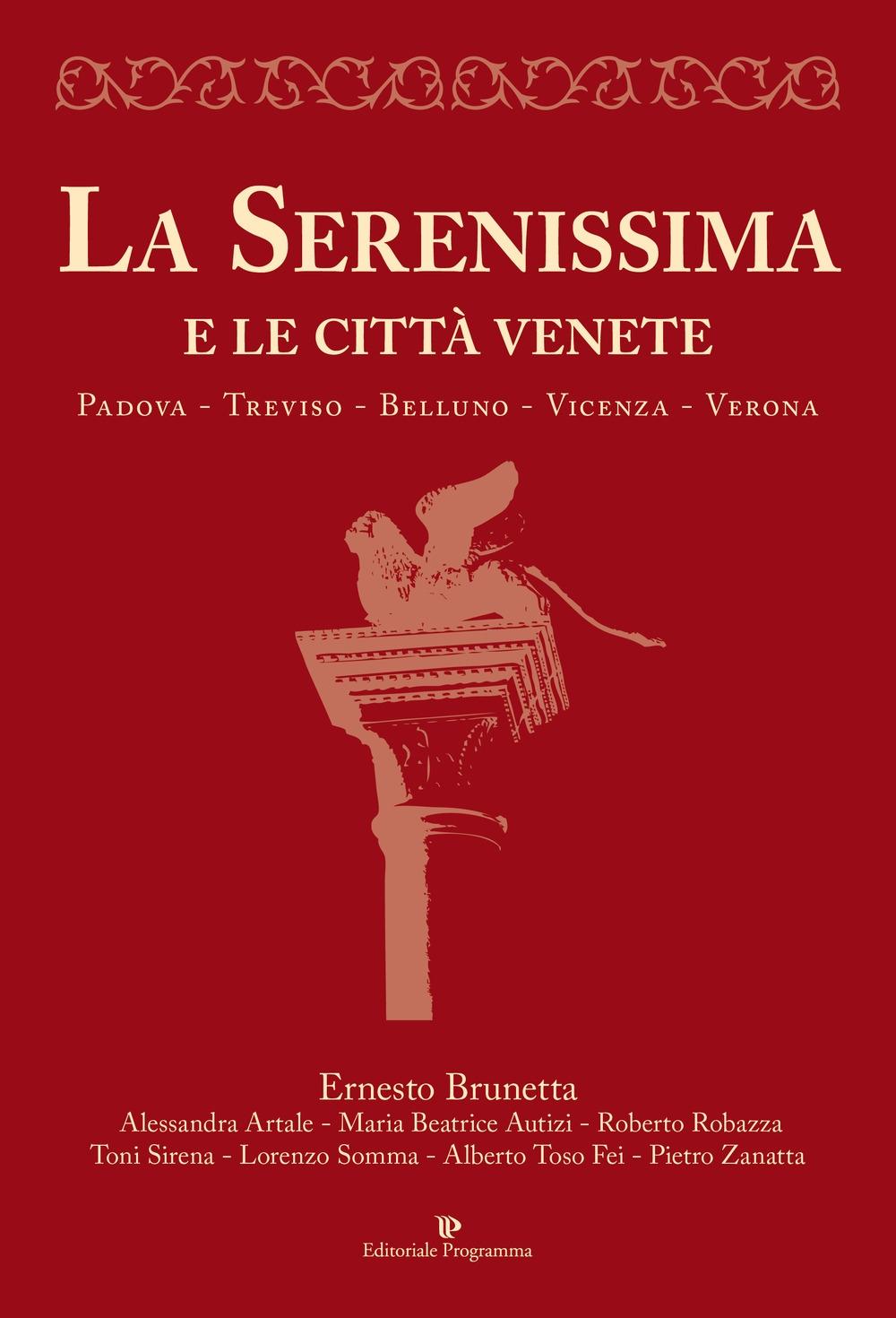 La Serenissima e le città venete. Padova, Treviso, Belluno, Vicenza, Verona - Ernesto Brunetta
