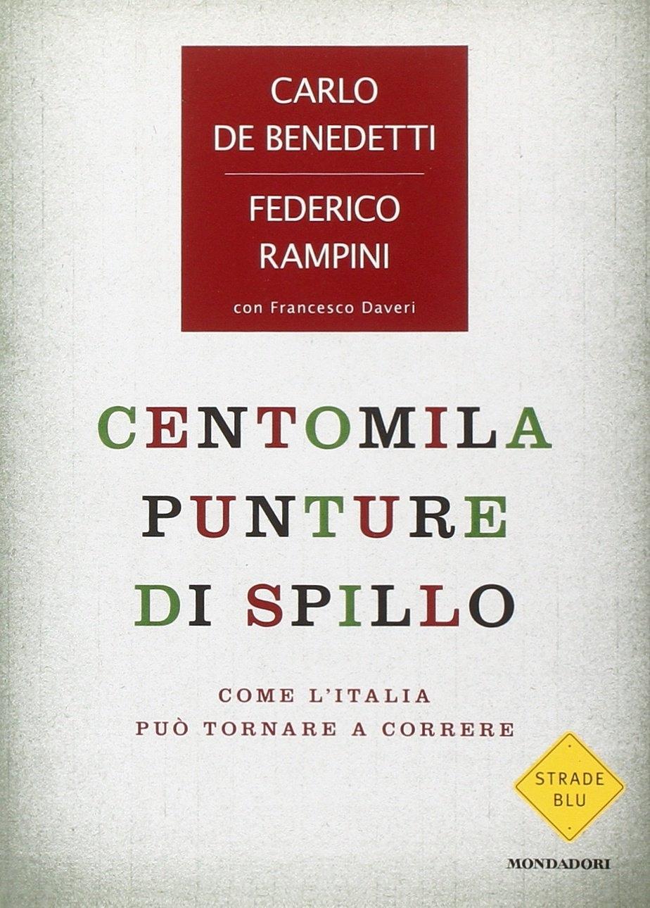 Centomila Punture di Spillo. Come L'Italia Può Tornare a Correre - Rampini, Federico De Benedetti, Carlo Daveri, Francesco