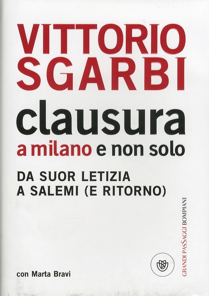 Clausura a Milano e non solo. Da suor Letizia a Salemi (e ritorno) - Sgarbi, Vittorio Bravi, Marta