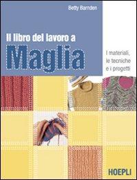 Il libro del lavoro a maglia. Ediz. illustrata - Barnden, Betty