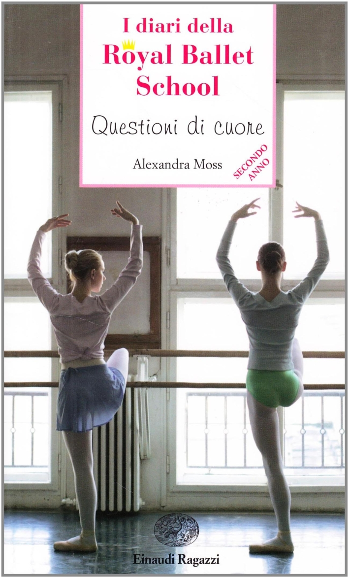 Questioni di cuore. I diari della Royal Ballet School - Moss, Alexandra
