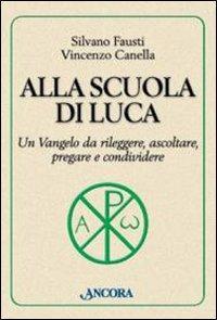 Alla Scuola di Luca. Un Vangelo da rileggere, Ascoltare, Pregare e Condividere - Fausti, Silvano Canella, Vincenzo