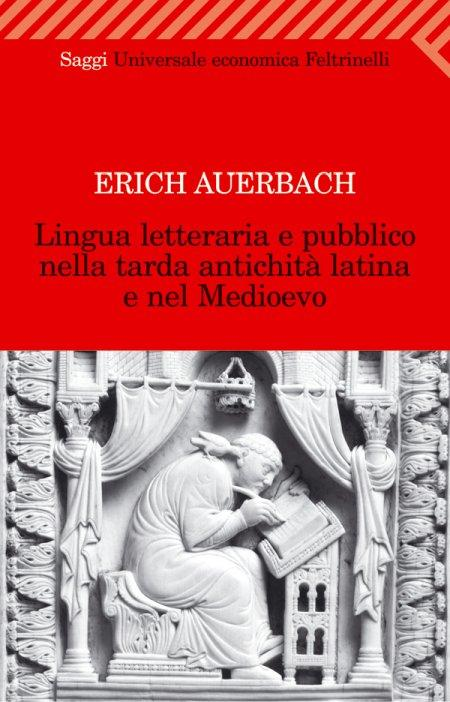 Lingua letteraria e pubblico nella tarda antichità latina e nel Medioevo - Auerbach, Erich