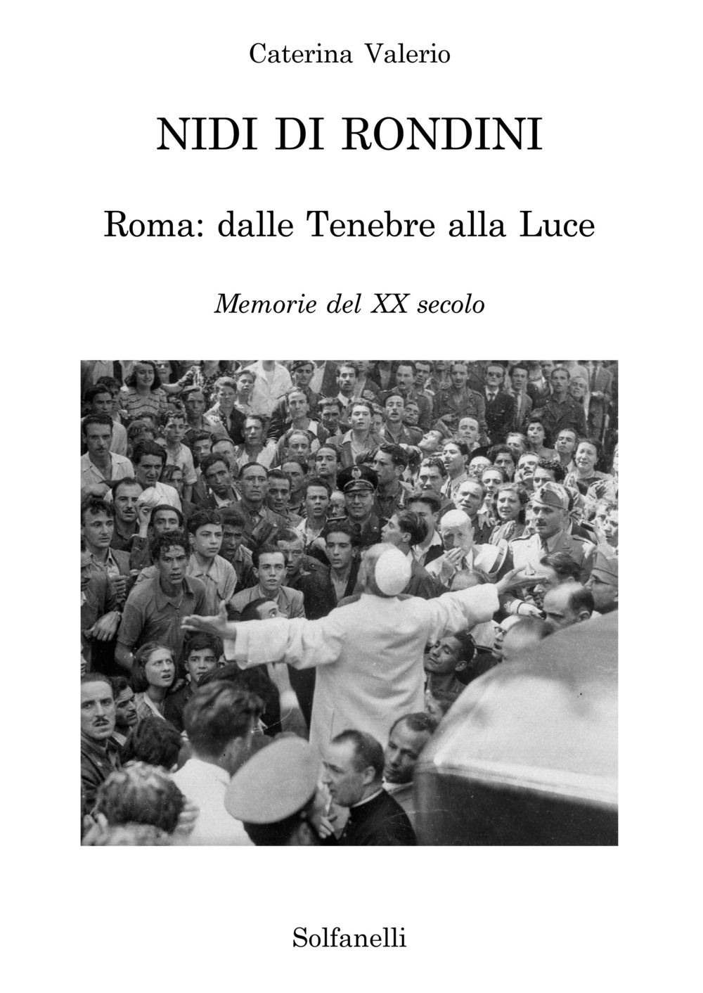 Nidi di rondini. Roma: dalle tenebre alla luce. Memorie del XX secolo - Valerio Caterina