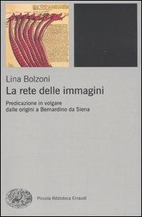 La rete delle immagini. Predicazione in volgare dalle origini a Bernardino da Siena - Bolzoni, Lina
