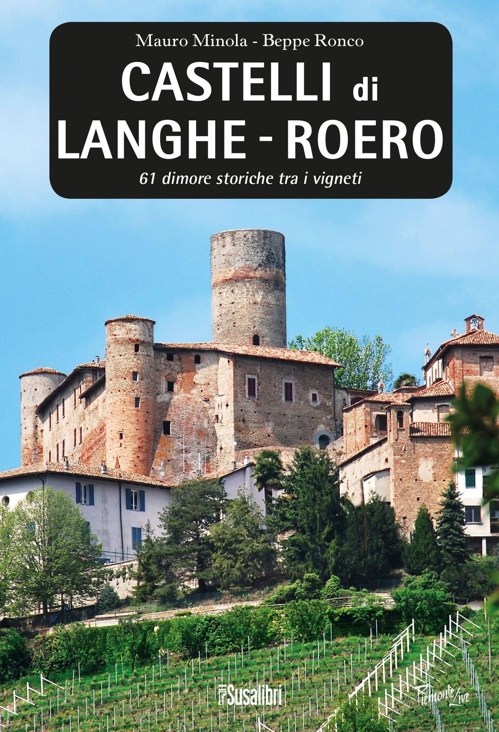 Castelli di Langhe - Roero. 61 dimore storiche tra i vigneti - Mauro Minola; Beppe Ronco