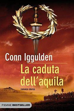 La Caduta dell'Aquila - Iggulden, Conn
