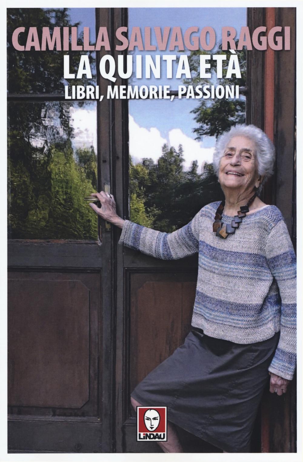 La quinta età. Libri, memorie, passioni. - Salvago Raggi Camilla
