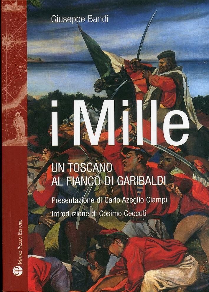 I Mille. Un toscano al fianco di Garibaldi - Bandi, Giuseppe