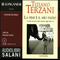 La Fine è il Mio Inizio. Audiolibro. 12 CD Audio - Terzani, Tiziano