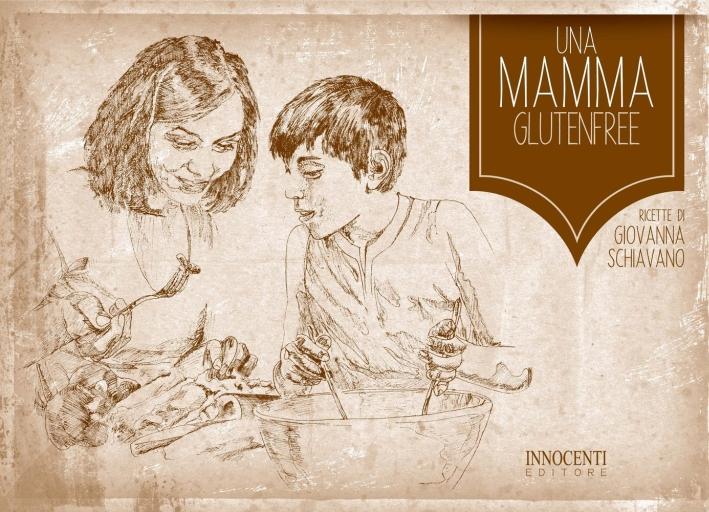 Una mamma glutenfree - Schiavano Giovanna