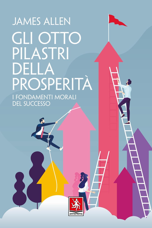Gli otto pilastri della prosperità - James Allen