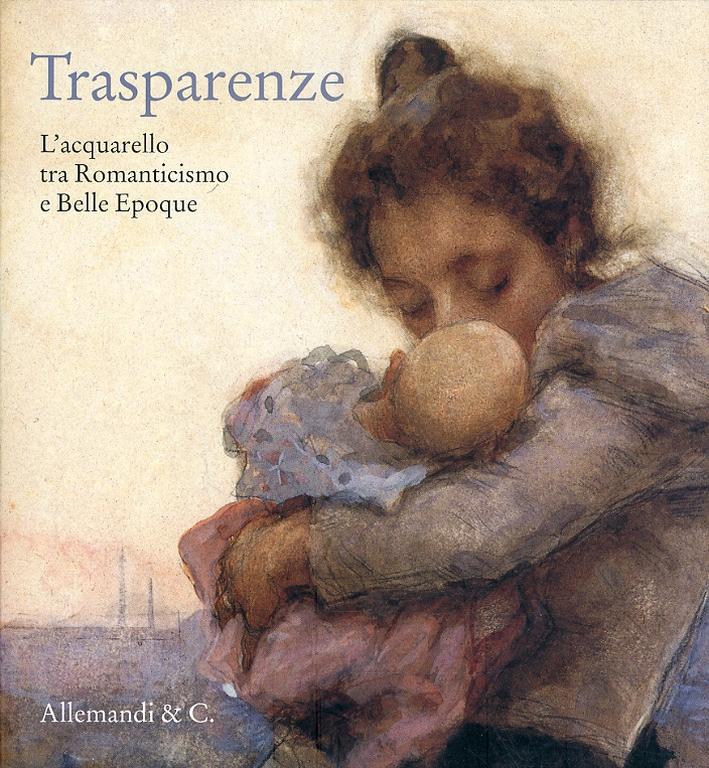 Trasparenze. L'Acquarello tra Romanticismo e Belle Èpoque.