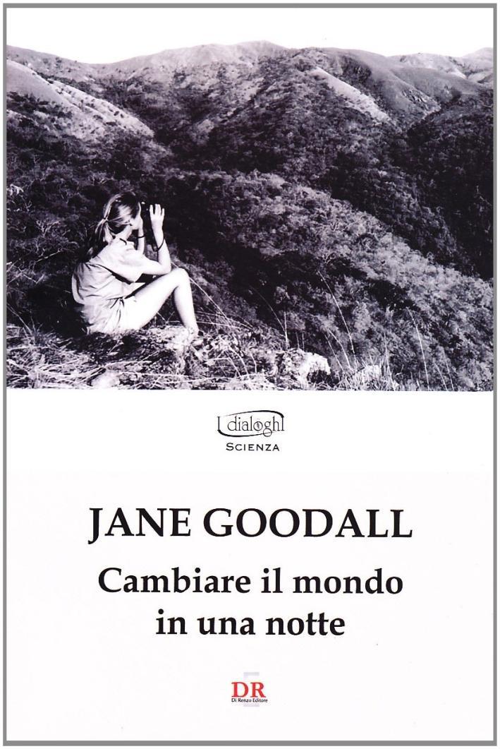 Cambiare il mondo in una notte - Goodall, Jane