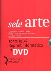 Sele Arte 1952-1966. Reprint Informatico in DVD. Architettura Scultura Pittura Grafica Arti ...