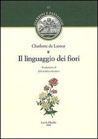 Il linguaggio dei fiori.: Latour, Charlotte de