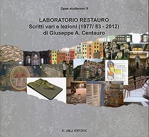 Opus Studiorum. 0006. Laboratorio Restauro. Scritti Vari: Centauro, Giuseppe A