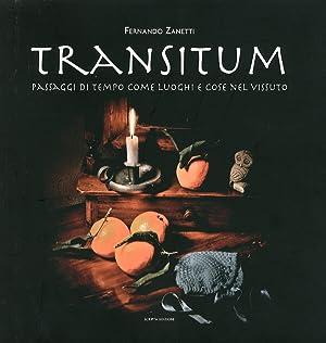 Transitum. Passaggi di tempo come luoghi e cose nel vissuto.: Zanetti, Fernando