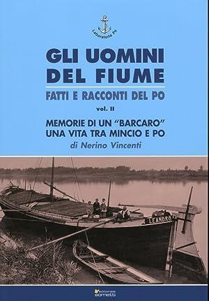 """Gli Uomini del Fiume Fatti e Racconti del Po. Vol. II. Memorie di un """"Barcaro"""" una Vita ..."""