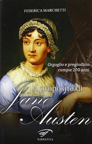 A proposito di Jane Austen. Orgoglio e pregiudizio compie 200 anni.: Marchetti, Federica