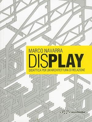 Display. Didattica per un'Architettura di Relazione. Ediz.: Navarra, Marco