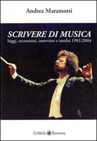 Scrivere di Musica. Saggi, Recensioni, Interviste e Inediti 1981-2004.: Maramotti, Andrea