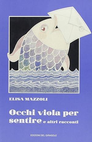 Occhi viola per sentire e altri racconti.: Mazzoli, Elisa