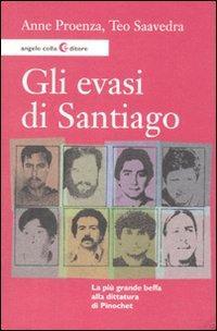 Gli Evasi di Santiago. L'incredibile beffa giocata alla dittatura di Pinochet.: Proenza, Anne ...