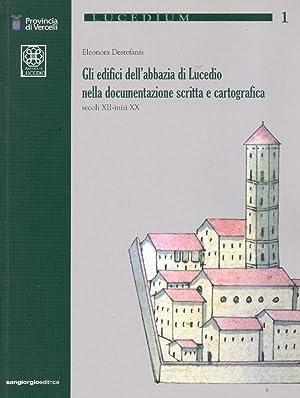 Gli edifici dell'abbazia di Lucedio nella documentazione scritta e cartografica. Secoli ...