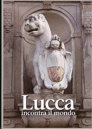 Lucca incontra il mondo.: Bedini, Gilberto Ciampolini, Giulio Ghilarducci, Giuseppe