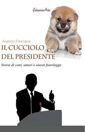 Il Cucciolo del Presidente. Storie di Cani,: Ferrarese, Alberto