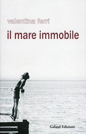 Il mare immobile.: Ferri, Valentina