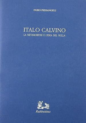 Italo Calvino. La metamorfosi e l'idea del nulla.: Pierangeli, Fabio
