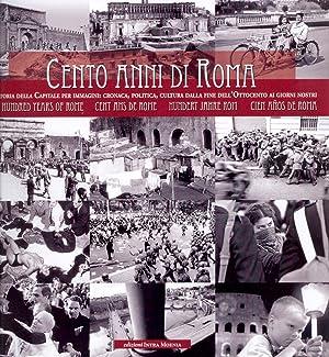 Cento Anni di Roma. La Storia della Capitale per Immagini: Cronaca, Politica, Cultura dalla Fine ...