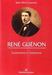 René Guénon. Esoterismo e Tradizione.: Laurant, Jean-Pierre