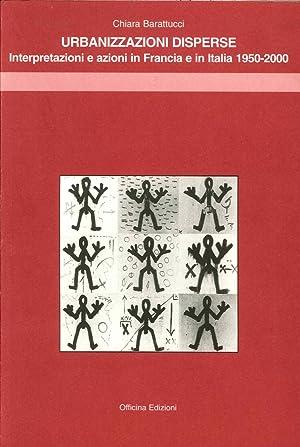 Urbanizzazioni disperse. Interpretazioni e azioni in Francia e in Italia 1950-2000.: Barattucci, ...