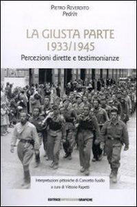 La Giusta Parte 1933-1945. Percezioni Dirette e Testimonianze.: Reverdito, Pietro