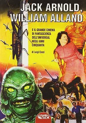 Jack Arnold, William Alland e il grande cinema di fantascienza dell'Universal negli anni ...