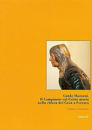 Guido Mazzoni. Il Compianto sul Cristo morto nella chiesa del Gesù a Ferrara. L'opera e...