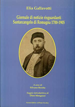Giornale di notizie risguardanti Santarcangelo di Romagna 1700-1905.: Gallavotti, Elia