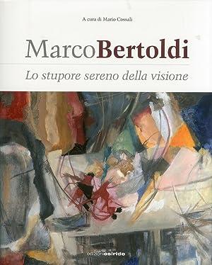 Marco Bertoldi. Lo stupore sereno della visione.