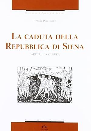 La caduta della Repubblica di Siena. Vol. 2: La guerra.: Pellegrini, Ettore