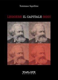 Leggere il Capitale Oggi.: Squillino, Tommaso
