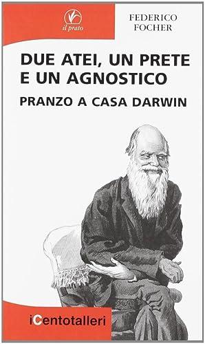 Due atei, un prete e un agnostico. Pranzo a casa Darwin.: Focher, Federico