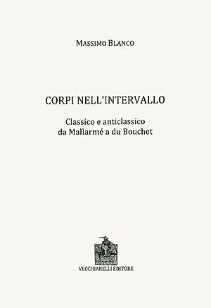 Corpi nell'Intervallo. Classico e Anticlassico. Da Mallarmé a du Bouchet.: Blanco, ...